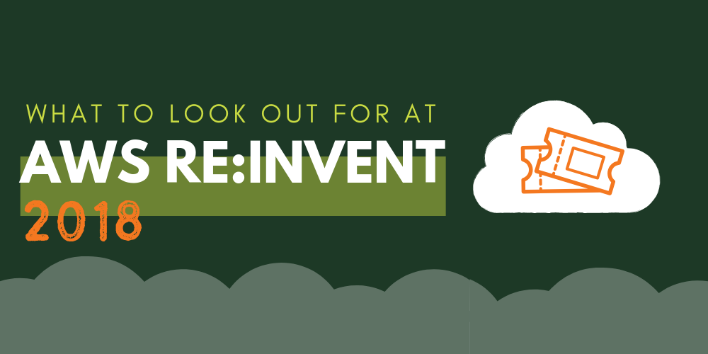 What to look out for at AWS re:Invent 2018