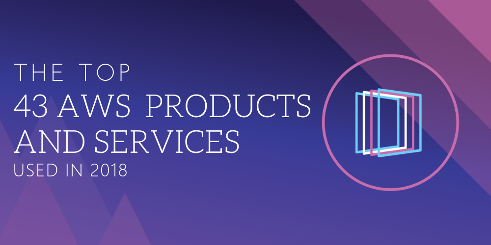 the top 43 AWS products and services used in 2018